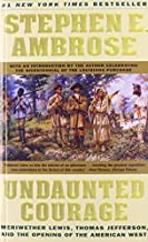 Undaunted Courage: Meriwether Lewis, Thomas Jefferson, and the Opening of the American West by Stephen E. Ambrose (2008-06...