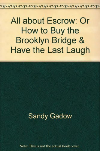 All about Escrow: Or How to Buy the Brooklyn Bridge & Have the Last Laugh