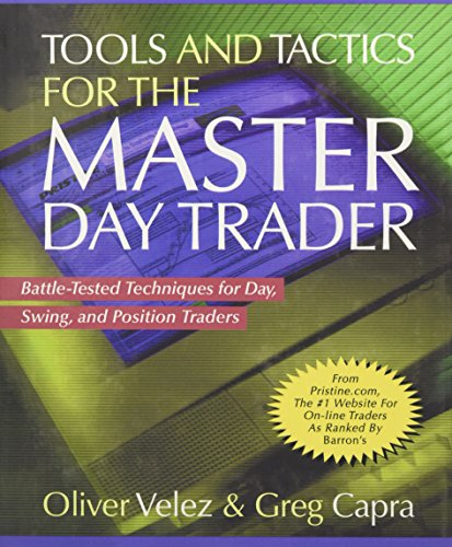 Velez, O: Tools and Tactics for the Master DayTrader: Battle: Battle-tested Techniques for Day, Swing and Position Traders
