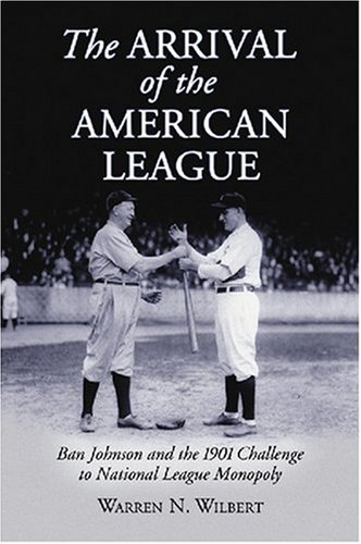 The Arrival of the American League: Ban Johnson and the 1901 Challenge to National League Monopoly