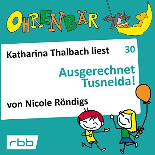 Ausgerechnet Tusnelda!     Ohrenbär 30              De :                                                                                                                                 Nicole Röndigs                               Lu par :                                                                                                                                 Katharina Thalbach                      Durée : 52 min     Pas de notations     Global 0,0