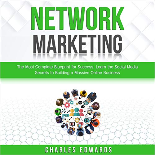 Network Marketing: The Most Complete Blueprint for Success. Learn the Social Media Secrets to Building a Massive Online Business cover art