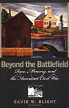 Beyond the Battlefield: Race, Memory, and the American Civil War