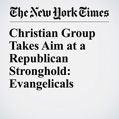 Christian Group Takes Aim at a Republican Stronghold: Evangelicals copertina