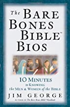 The Bare Bones Bible® Bios: 10 Minutes to Knowing the Men and Women of the Bible (The Bare Bones Bible® Series)
