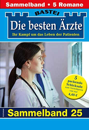 Die besten Ärzte 25 - Sammelband: 5 Arztromane in einem Band