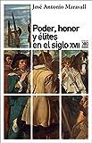 Poder, honor y élites en el siglo XVII (Siglo XXI de España General)