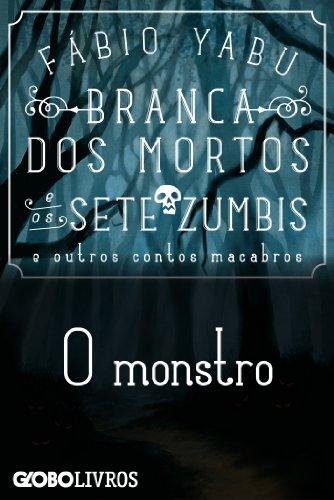 Branca dos mortos e os sete zumbis e outros contos macabros - O monstro