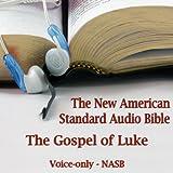 The Gospel of Luke: The Voice Only New American Standard Bible (NASB)
