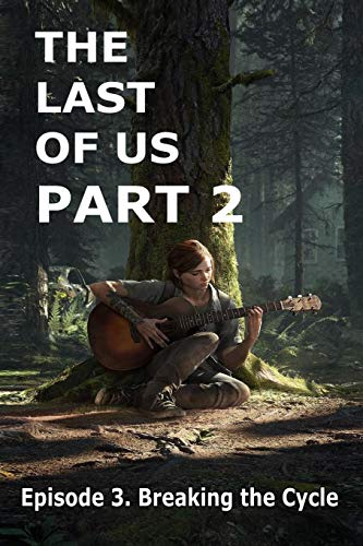 The Last Of Us Part 2: Episode 3. Breaking the Cycle