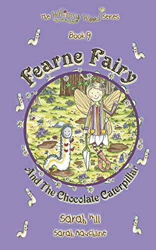 Book: Fearne Fairy and the Chocolate Caterpillar - Book 9 in the Whimsy Wood Series by Sarah Hill