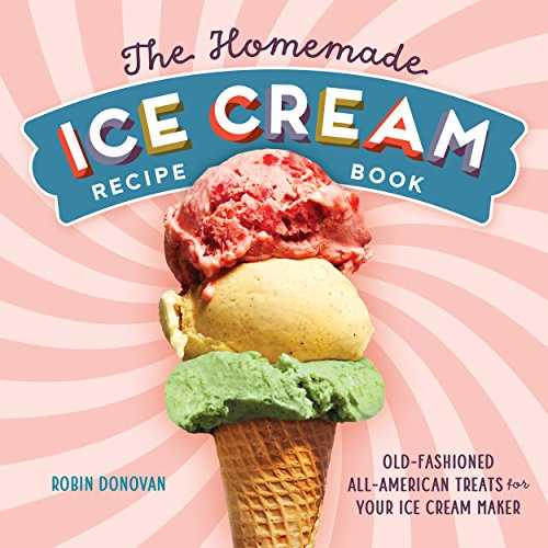 The Homemade Ice Cream Recipe Book: Old-Fashioned All-American Treats for Your Ice Cream Maker
