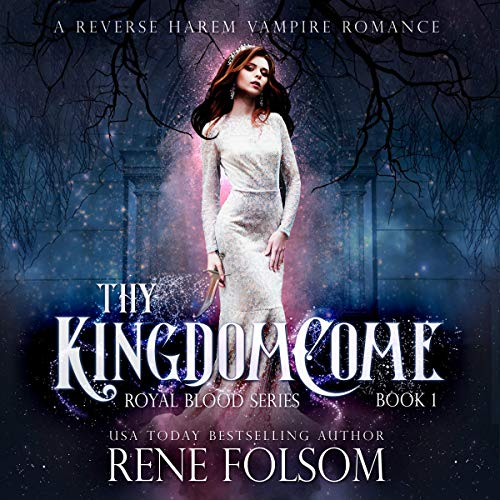 Thy Kingdom Come: A Reverse Harem Vampire Paranormal Romance Audiobook By Rene Folsom cover art