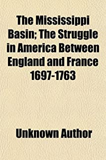 The Mississippi Basin; The Struggle in America Between England and France 1697-1763