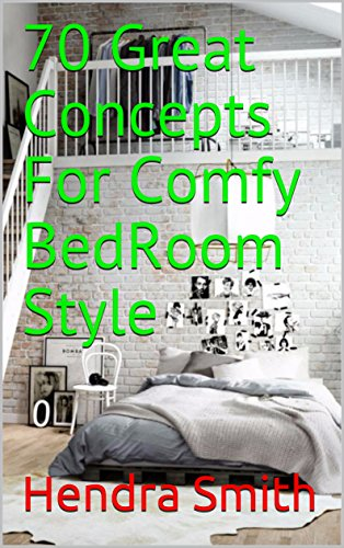 Amazon Com 70 Great Concepts For Comfy Bedroom Style Ebook Smith Hendra Kindle Store