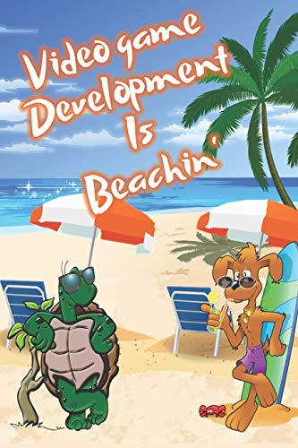 Video Game Development Is Beachin': Beach Sand And Sun Themed Composition Notebook Journal for Students , Teachers , Home School and More. 120 pages 6' x 9' College Ruled White Paper