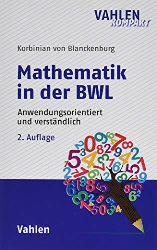 Mathematik in der BWL: Anwendungsorientiert und verständlich