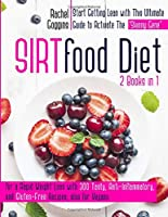 Sirtfood Diet: 2 Books in 1: -Start Getting Lean with This Ultimate Guide to Activate the Skinny Gene for a Rapid Weight Loss with 300 Tasty, Anti-Inflammatory, and Gluten-Free Recipes, also for Vegans