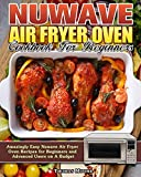 Nuwave Air Fryer Oven Cookbook for Beginners: Amazingly Easy Nuwave Air Fryer Oven Recipes for Beginners and Advanced Users on A Budget