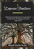 Empresas Familiares: Influencia de las relaciones en el genograma familiar dentro del organigrama de una organización