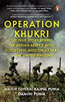 Operation Khukri: The True Story behind the Indian Army's Most Successful Mission as part of the United Nations