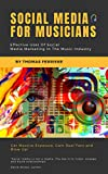 social media for musicians: effective uses of social media marketing in the music industry (english edition)