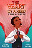 The Heart of a Hero: The Dr. Daniel Hale Williams Story
