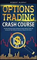 Options Trading Crash Course: The Most Advanced Guide to Become an Expert Options Trader and Develop the Right Method to Generate a Massive ROI Stream