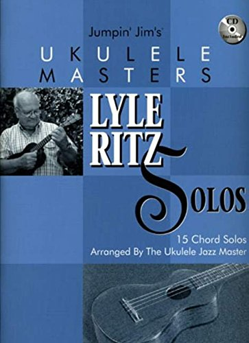 Jumpin' Jim's Ukulele Masters: Lyle Ritz Solos: 15 Chord Solos Arranged by the Ukulele Jazz Master [With CD] (Ukulele Masters Book & CD)