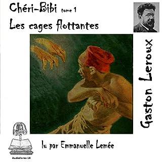 Les cages flottantes     Chéri-Bibi 1              De :                                                                                                                                 Gaston Leroux                               Lu par :                                                                                                                                 Emmanuelle Lemée                      Durée : 7 h et 14 min     Pas de notations     Global 0,0
