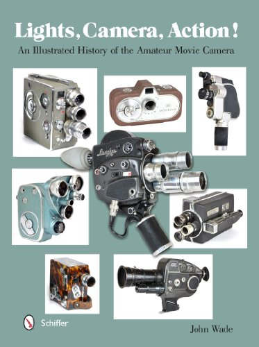 Lights, Camera, Action!: An Illustrated History of the Amateur Movie Camera