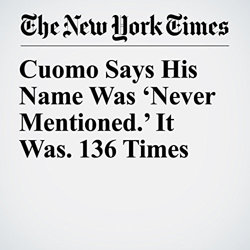 Cuomo Says His Name Was 'Never Mentioned.' It Was. 136 Times copertina