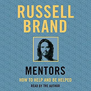 Mentors     How to Help and Be Helped              Auteur(s):                                                                                                                                 Russell Brand                               Narrateur(s):                                                                                                                                 Russell Brand                      Durée: 3 h et 9 min     6 évaluations     Au global 4,5