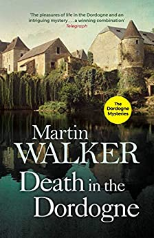 Death in the Dordogne: Police chief Bruno's first gripping case (The Dordogne Mysteries Book 1) by [Martin Walker]