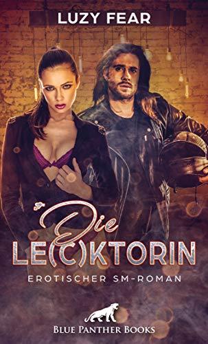 Die Le(c)ktorin   Erotischer SM-Roman: Doch dann will er Sexspiele mit anderen ...