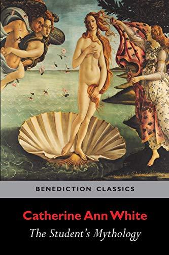 The Student's Mythology: A Compendium of Greek, Roman, Egyptian, Assyrian, Persian, Hindoo, Chinese, Thibetian, Scandinavian, Celtic, Aztec ...