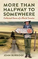 More Than Halfway to Somewhere: Collected Gems of a World Traveler