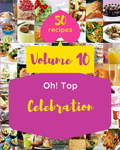 Oh! Top 50 Celebration Recipes Volume 10: Cook it Yourself with Celebration Cookbook!