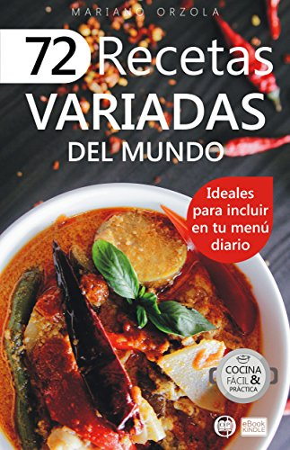 72 RECETAS VARIADAS DEL MUNDO: Ideales para incluir en tu menú diario (Colección Cocina Fácil & Práctica nº 52)