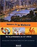 Histoire de la Wallonie - De la préhistoire au XXIe siècle