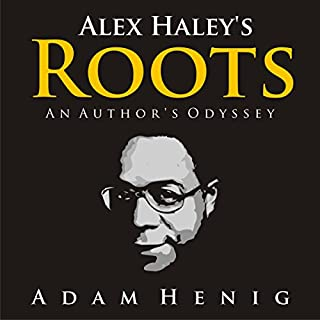 Alex Haley's Roots: An Author's Odyssey                   By:                                                                                                                                 Adam Henig                               Narrated by:                                                                                                                                 Mark Westfield                      Length: 2 hrs and 4 mins     11 ratings     Overall 4.1