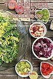 The Complete Vegan Cookbook: A Collection Of High-Protein Plant-Based Recipes For Vegan & Vegetarian Bodybuilders: Vegan Cookbook