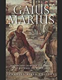 Gaius Marius: The Life and Legacy of the General Who Reformed the Roman Army