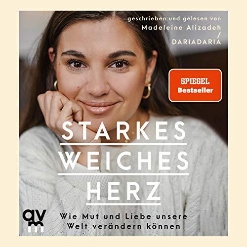 Hörbuchtipp Starkes weiches Herz: Wie Mut und Liebe unsere Welt verändern können - geschrieben und gelesen von Madeleine Alizadeh