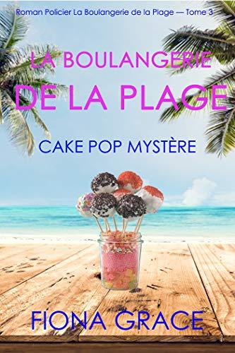 La Boulangerie de la Plage : Cake Pop Mystère (Série policière cosy La Boulangerie de la Plage — Tome 3) par [Fiona Grace]