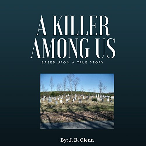 A Killer Among Us                   By:                                                                                                                                 J. R. Glenn                               Narrated by:                                                                                                                                 James D Callaway                      Length: 15 mins     1 rating     Overall 1.0