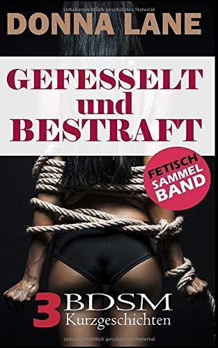 Gefesselt und Bestraft,Fetisch BDSM Sammelband: Drei BDSM Kurzgeschichten