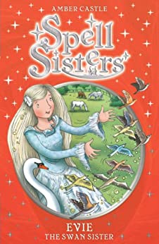 Spell Sisters: Evie the Swan Sister by [Amber Castle, Mary Hall]