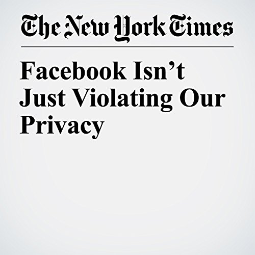 Facebook Isn't Just Violating Our Privacy copertina