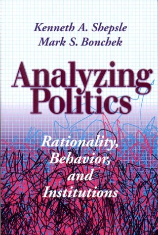 Analyzing Politics: Rationality, Behavior and Instititutions (New Institutionalism in American Politics)